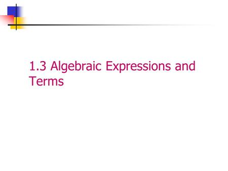 1.3 Algebraic Expressions and Terms