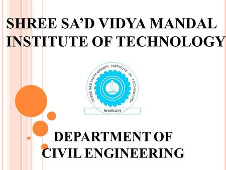 SHREE SA'D VIDYA MANDAL INSTITUTE OF TECHNOLOGY DEPARTMENT OF CIVIL ENGINEERING.