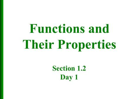 Functions and Their Properties Section 1.2 Day 1.
