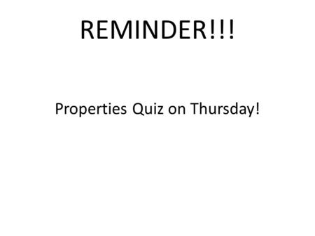 REMINDER!!! Properties Quiz on Thursday!. Section 1.2: Evaluate and Simplify Algebraic Expressions.