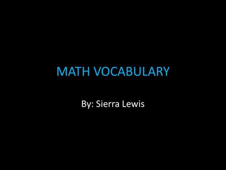 MATH VOCABULARY By: Sierra Lewis. Legs of a right triangle The sides that make the right angle.