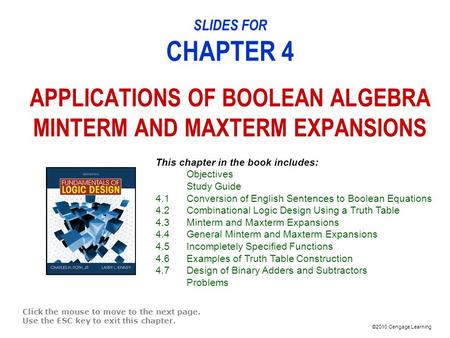©2010 Cengage Learning SLIDES FOR CHAPTER 4 APPLICATIONS OF BOOLEAN ALGEBRA MINTERM AND MAXTERM EXPANSIONS Click the mouse to move to the next page. Use.