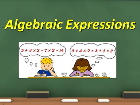 Algebraic Expressions 1. Objective: 7.5.02 Translate among different representations of algebraic expressions, equations and inequalities Essential Question: