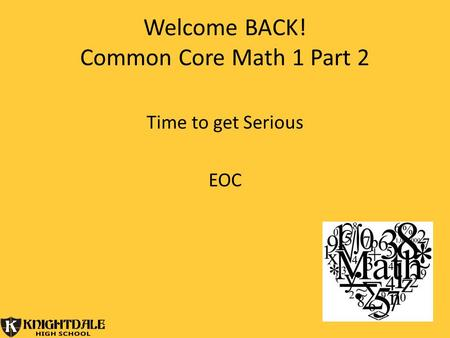 Welcome BACK! Common Core Math 1 Part 2 Time to get Serious EOC.