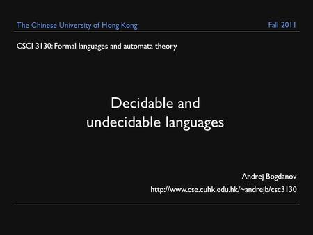 CSCI 3130: Formal languages and automata theory Andrej Bogdanov  The Chinese University of Hong Kong Decidable.