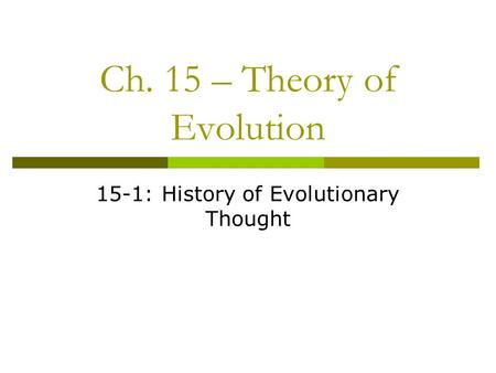 Ch. 15 – Theory of Evolution 15-1: History of Evolutionary Thought.