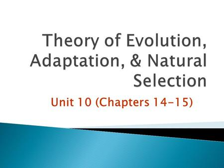 Unit 10 (Chapters 14-15).  Scientists have observed that species do change over time.  Over time, scientists believe that characteristics change so.