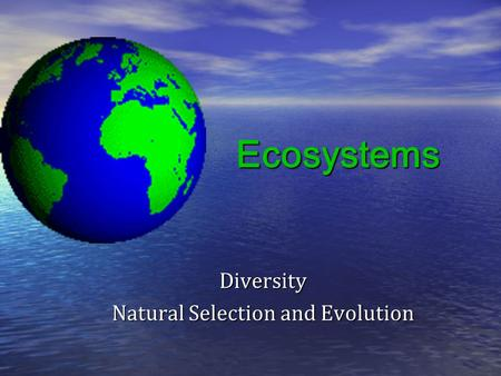 Ecosystems Diversity Natural Selection and Evolution.
