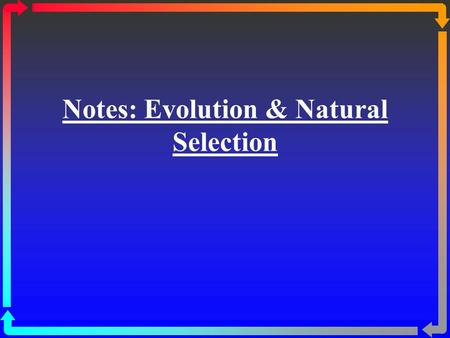Notes: Evolution & Natural Selection. Charles Darwin His father was a wealthy doctor and wanted Charles to become a doctor. At age 16, he went to Medical.