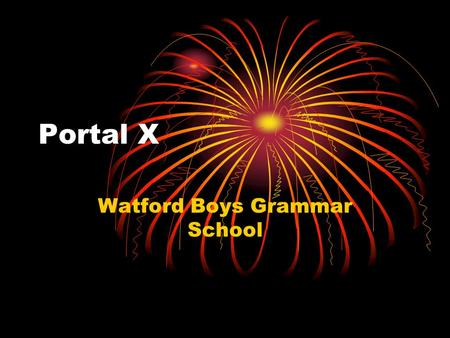 "Portal X Watford Boys Grammar School. How To Get To Portal X: In the url tab, where it states learning. to get to ""Portal X"" you have to Remove Learning."