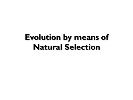 Evolution by means of Natural Selection. How old is Life on Earth?