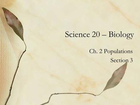 Science 20 – Biology Ch. 2 Populations Section 3.