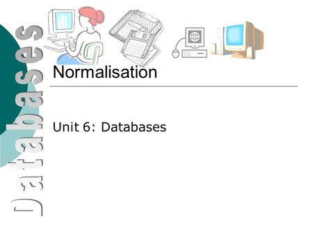 Normalisation Unit 6: Databases. Just to recap  What is an Entity  What is an Attribute?