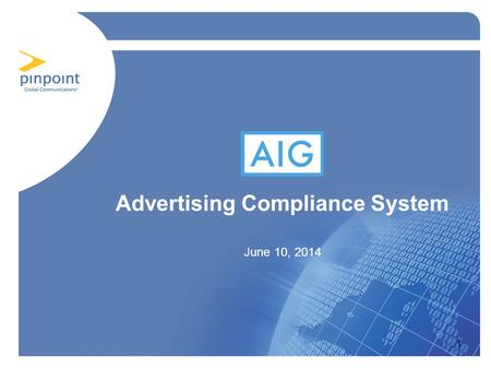 1 Advertising Compliance System June 10, 2014. Agenda Situation Analysis Solution Requirements and Development Solution Delivery Measurable Benefits of.