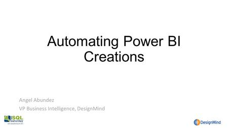 Automating Power BI Creations Angel Abundez VP Business Intelligence, DesignMind.