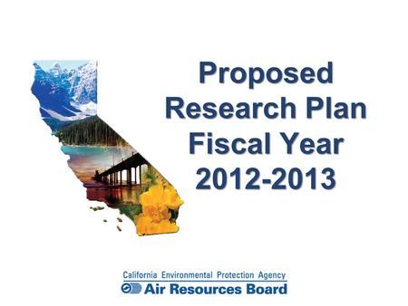 Proposed Research Plan Fiscal Year 2012-2013. Today's Proposed Action Approve Fiscal Year 2012-2013 Research Plan Allocate $6 million in four research.