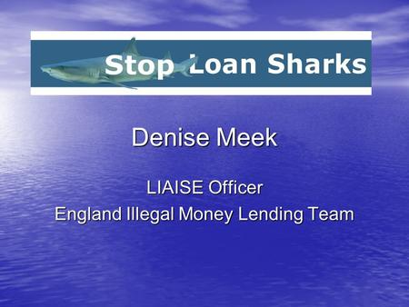 Denise Meek LIAISE Officer England Illegal Money Lending Team.