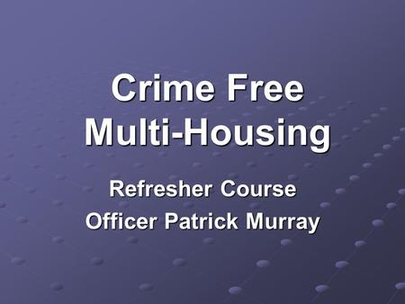 Crime Free Multi-Housing Refresher Course Officer Patrick Murray.
