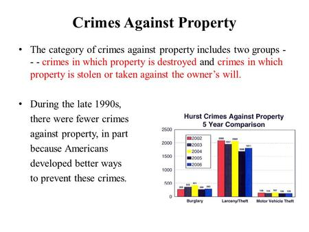 Crimes Against Property The category of crimes against property includes two groups - - - crimes in which property is destroyed and crimes in which property.