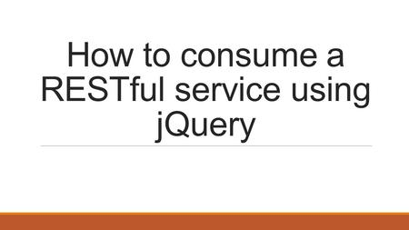 How to consume a RESTful service using jQuery. Introduction  In this post we see how to consume the RESTful service described in the post Design a RESTful.