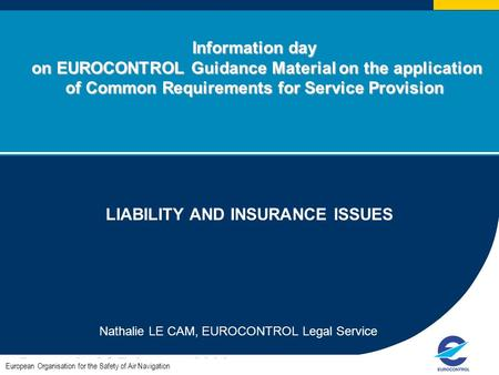 Information day on EUROCONTROL Guidance Material on the application of Common Requirements for Service Provision LIABILITY AND INSURANCE ISSUES Nathalie.