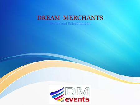 "DREAM MERCHANTS Events and Entertainment. ABOUT US Dream Merchants established in 1976, aiming in ""Turning your Dreams into Reality"" is the pioneer Event."