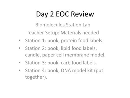 Day 2 EOC Review Biomolecules Station Lab Teacher Setup: Materials needed Station 1: book, protein food labels. Station 2: book, lipid food labels, candle,