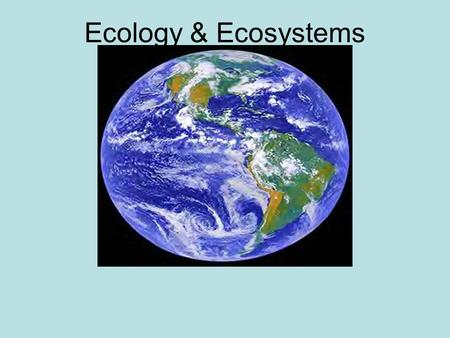 Ecology & Ecosystems Ecology is the study of the interactions between organisms (biotic factors) and their environment (abiotic factors) Abiotic Factors: