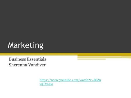 Marketing Business Essentials Sherenna Vandiver https://www.youtube.com/watch?v=J8Zn wjTxLnw.