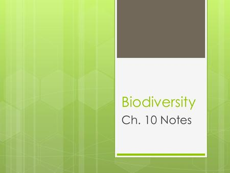 Biodiversity Ch. 10 Notes. Definition: Biodiversity Bio = life Diversity = variety  Variety of species in an area  However, many species are unknown.
