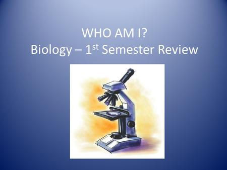 WHO AM I? Biology – 1 st Semester Review. Who am I? 1.I am a macromolecule that provides quick energy. 2.A food example of this macromolecule is _______________________.
