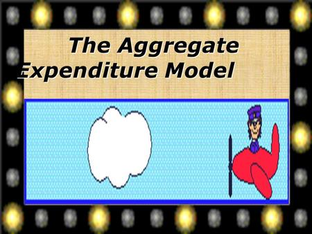 The Aggregate Expenditure Model I. Tools of the Aggregate Expenditures Model: Aggregate expenditures – refers to the economy's total spending. The Aggregate.
