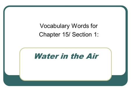 Water in the Air Vocabulary Words for Chapter 15/ Section 1:
