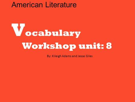 American Literature V ocabulary Workshop unit: 8 By: Kileigh Adams and Jesse Giles.