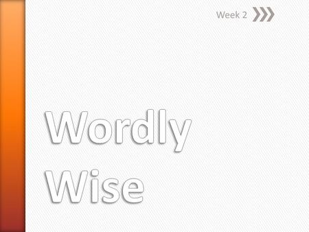 Week 2. » Wise in a clever or practical way » Synonyms: crafty, intelligent, keen, shrewd » Antonyms: foolish, inept, naïve, stupid.