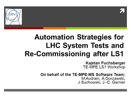  Automation Strategies for LHC System Tests and Re-Commissioning after LS1 Kajetan Fuchsberger TE-MPE LS1 Workshop On behalf of the TE-MPE-MS Software.