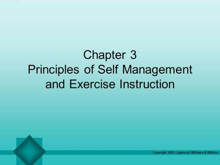 Copyright 2005 Lippincott Williams & Wilkins Chapter 3 Principles of Self Management and Exercise Instruction.