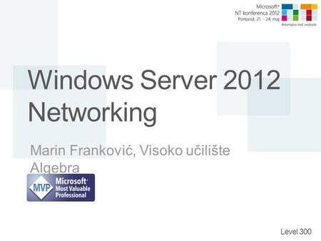 Level 300 Windows Server 2012 Networking Marin Franković, Visoko učilište Algebra.