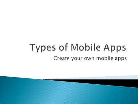 Create your own mobile apps.  Consumers are spending more time on mobile apps than on the web for the first time, a new report claims. By and large,