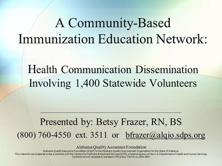 A Community-Based Immunization Education Network: H ealth Communication Dissemination Involving 1,400 Statewide Volunteers Presented by: Betsy Frazer,