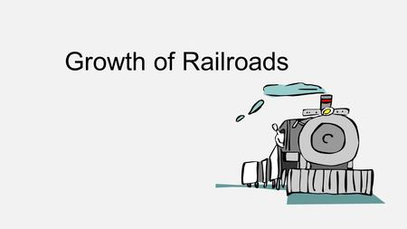 Growth of Railroads. New Railroads Provide a cheap, fast, & reliable transportation 1861 there were about 470 miles of rail lines in Texas Texas was behind.
