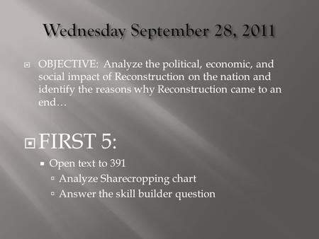  OBJECTIVE: Analyze the political, economic, and social impact of Reconstruction on the nation and identify the reasons why Reconstruction came to an.