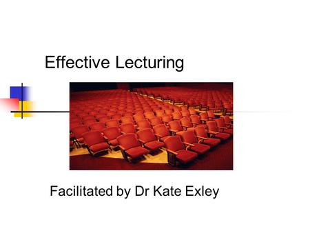 Effective Lecturing Facilitated by Dr Kate Exley.