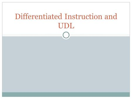 Differentiated Instruction and UDL. Exercise Think of a lesson plan you would like to (or have) used in a classroom Identify the grade you are hoping.