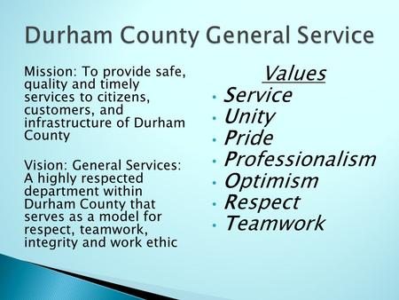Mission: To provide safe, quality and timely services to citizens, customers, and infrastructure of Durham County Vision: General Services: A highly respected.