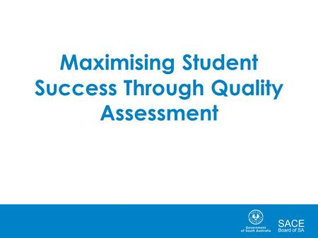 Maximising Student Success Through Quality Assessment.