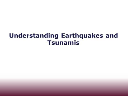Understanding Earthquakes and Tsunamis. Concepts Earthquake Stress Strain Elastic Rebound Theory Epicenter Foreshocks, aftershocks P, S and Surface.