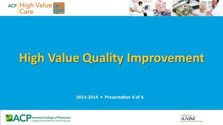 High Value Quality Improvement 2013-2014 Presentation 6 of 6.