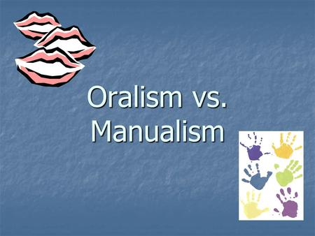 Oralism vs. Manualism. What is Manualism? Teaching methodology Teaching methodology Uses signs as method of instruction Uses signs as method of instruction.