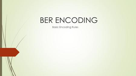 BER ENCODING Basic Encoding Rules. Basic Encoding Rules What is it?  BER is the original rules laid out by the ASN.1 standard for encoding information.